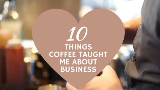 things coffee taught me about business