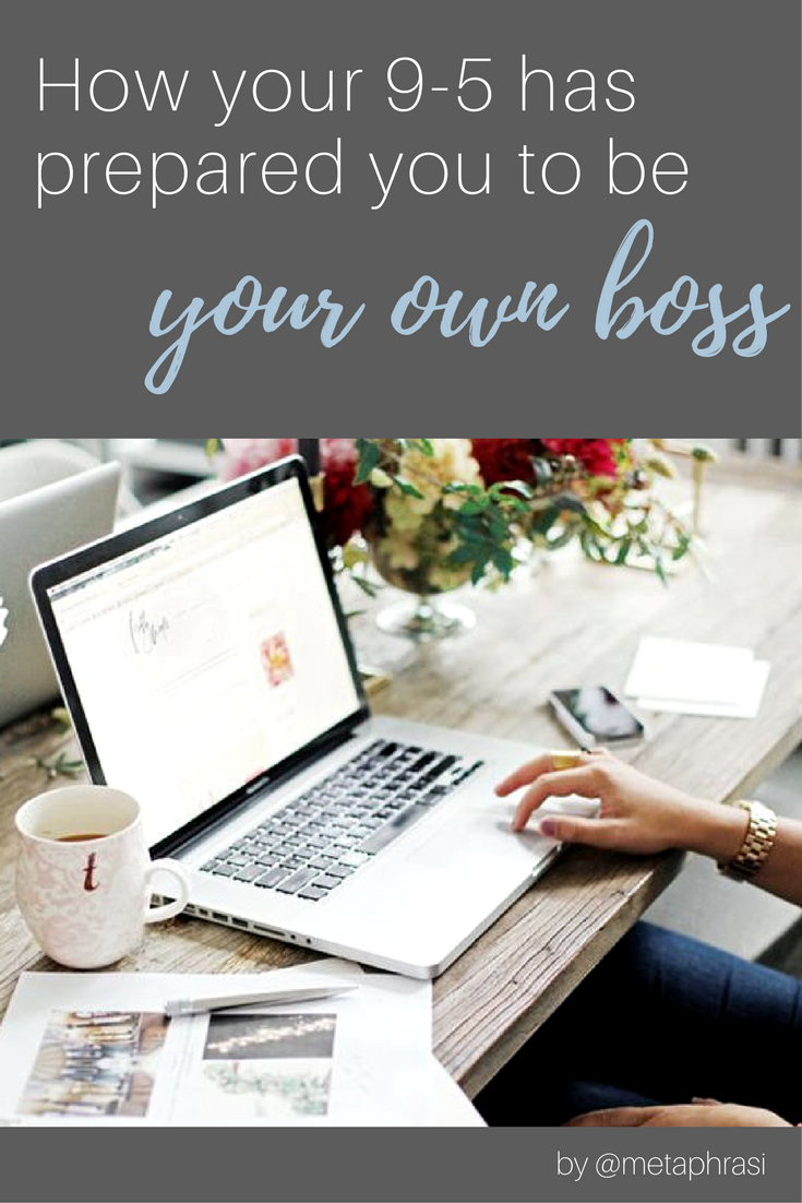 How your 9-5 has prepared you to be your own boss